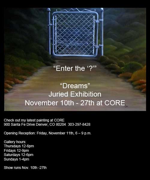 Check out my latest painting at CORE Opening Reception: Friday, November 11th, 6 – 9 p.m. 900 Santa Fe Drive Denver, CO 80204. 303-297-8428 Gallery hours: Thursdays 12-6pm Fridays 12-9pm Saturdays 12-6pm Sundays 1-4pm Show runs Nov. 10th -27th